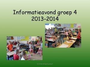 Informatieavond groep 4 2013 2014 De Wilde Wingerd