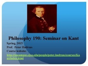 Philosophy 190 Seminar on Kant Spring 2015 Prof