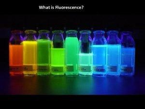 What is Fluorescence What is Fluorescence A type