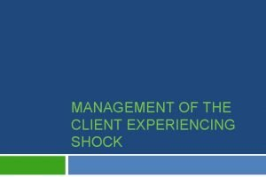 MANAGEMENT OF THE CLIENT EXPERIENCING SHOCK Shock Definition