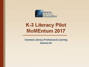 K3 Literacy Pilot Mo MEntum 2017 Common Literacy