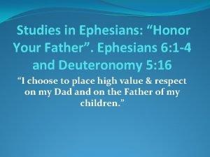 Studies in Ephesians Honor Your Father Ephesians 6