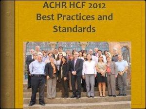 ACHR HCF 2012 Best Practices and Standards Best