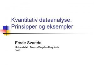 Kvantitativ dataanalyse Prinsipper og eksempler Frode Svartdal Universitetet