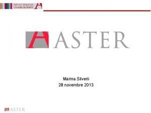 Marina Silverii 28 novembre 2013 CONTENUTI COSE ASTER