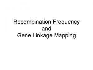 Recombination Frequency and Gene Linkage Mapping Linked vs