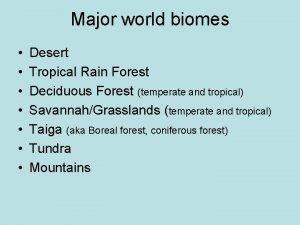Major world biomes Desert Tropical Rain Forest Deciduous