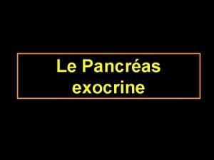 Le Pancras exocrine Pancras les 2 fonctions Endocrine