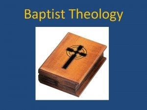 Baptist Theology Baptist Theology I Introduction A Baptist