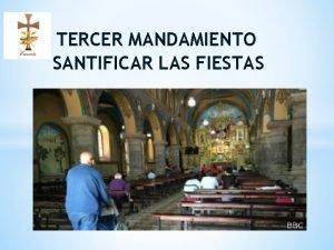 TERCER MANDAMIENTO SANTIFICAR LAS FIESTAS TERCER MANDAMIENTO SANTIFICAR
