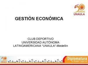 GESTIN ECONMICA CLUB DEPORTIVO UNIVERSIDAD AUTNOMA LATINOAMERICANA UNAULAMedelln