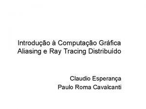 Introduo Computao Grfica Aliasing e Ray Tracing Distribudo