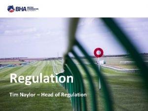 Regulation Tim Naylor Head of Regulation Regulation 1