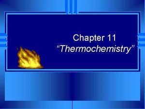 Chapter 11 Thermochemistry Energy Transformations u Thermochemistry concerned