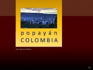 popayn COLOMBIA Hacer click para continuar Localizada en