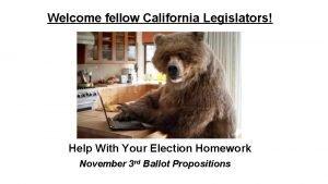 Welcome fellow California Legislators Help With Your Election