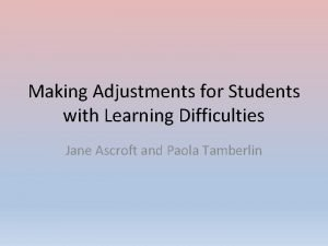 Making Adjustments for Students with Learning Difficulties Jane