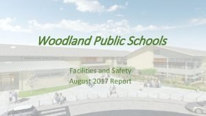 Woodland Public Schools Facilities and Safety August 2017
