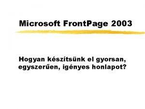 Microsoft Front Page 2003 Hogyan ksztsnk el gyorsan