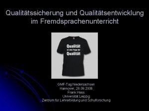 Qualittssicherung und Qualittsentwicklung im Fremdsprachenunterricht GMFTag Niedersachsen Hannover