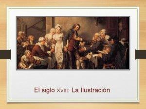 El siglo XVIII La Ilustracin Introduccin histrica El
