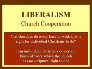 LIBERALISM Church Cooperation Can churches do every kind