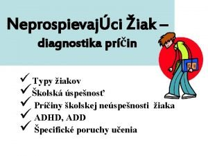 Neprospievajci iak diagnostika prin Typy iakov kolsk spenos