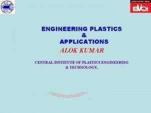ENGINEERING PLASTICS APPLICATIONS ALOK KUMAR CENTRAL INSTITUTE OF