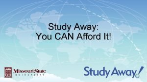 Study Away You CAN Afford It Study Away