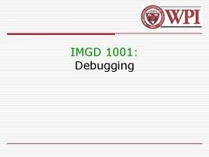 IMGD 1001 Debugging Debugging Introduction 1 of 2