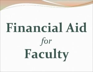 Financial Aid for Faculty Types of Financial Aid