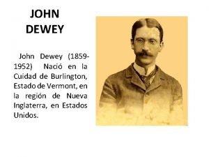 JOHN DEWEY John Dewey 18591952 Naci en la
