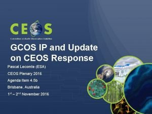 Committee on Earth Observation Satellites GCOS IP and