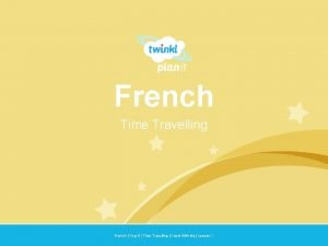 French Time Travelling Year One French Year 5