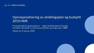 Operasjonalisering av utviklingsplan og budsjett 2019 HMR Prosesstematikk