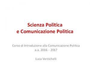 Scienza Politica e Comunicazione Politica Corso di Introduzione