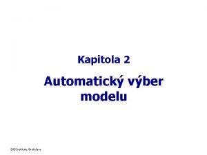 Kapitola 2 Automatick vber modelu SAS Institute Bratislava