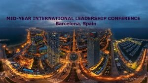 MIDYEAR INTERNATIONAL LEADERSHIP CONFERENCE Barcelona Spain MIDYEAR INTERNATIONAL