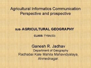 Agricultural Informatics Communication Perspective and prospective SUB AGRICULTURAL