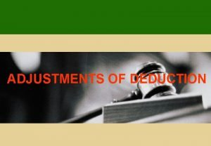ADJUSTMENTS OF DEDUCTION BASICS Periods of adjustment and