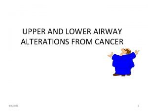 UPPER AND LOWER AIRWAY ALTERATIONS FROM CANCER 342021