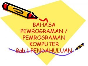 BAHASA PEMROGRAMAN PEMROGRAMAN KOMPUTER Bab 1 PENDAHULUAN Pemrograman