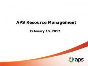 APS Resource Management February 10 2017 APS Resource