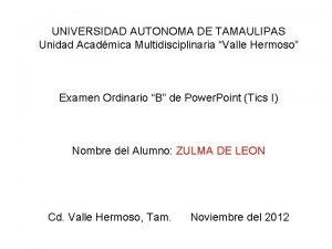 UNIVERSIDAD AUTONOMA DE TAMAULIPAS Unidad Acadmica Multidisciplinaria Valle