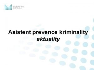 Asistent prevence kriminality aktuality Legislativn ukotven Asistent prevence
