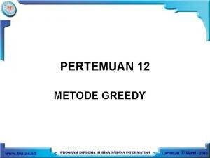 PERTEMUAN 12 METODE GREEDY METODE GREEDY Untuk mendapatkan