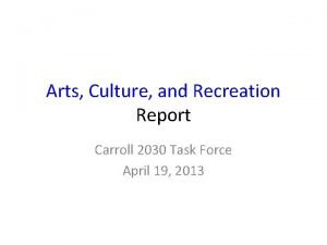 Arts Culture and Recreation Report Carroll 2030 Task