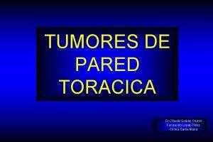 TUMORES DE PARED TORACICA Dr Claudio Surez Cruzat