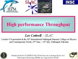 High performance Throughput Les Cottrell SLAC Lecture 5