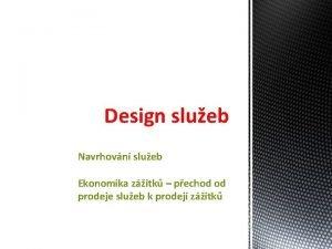 Design slueb Navrhovn slueb Ekonomika zitk pechod od